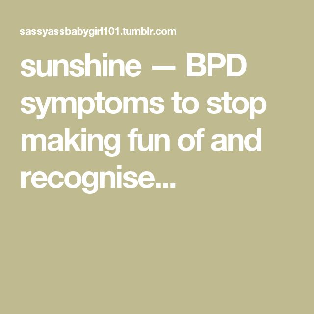 sunshine — BPD symptoms to stop making fun of and recognise...