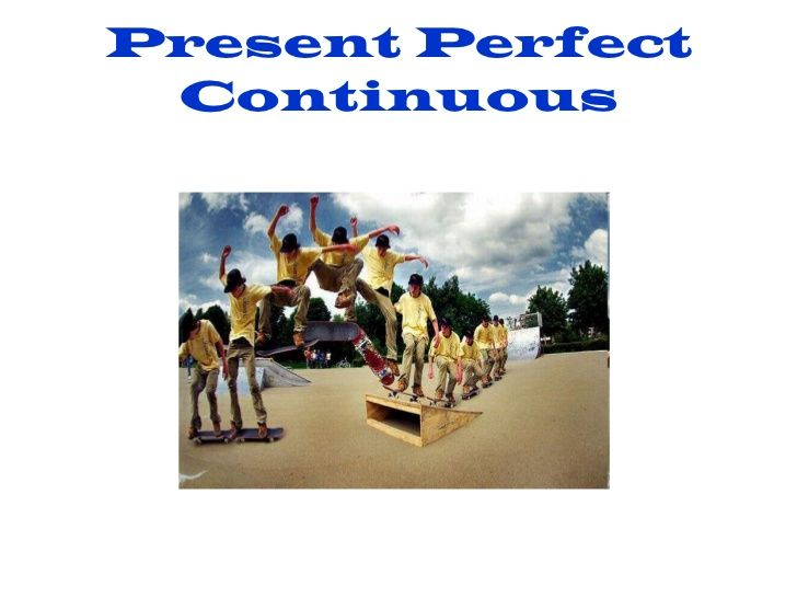 Present Perfect Continuous by David Mainwood via slideshare