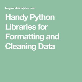 Handy Python Libraries for Formatting and Cleaning Data. If you like UX, design, or design thinking, check out theuxblog.com podcast https://itunes.apple.com/us/podcast/ux-blog-user-experience-design/id1127946001?mt=2
