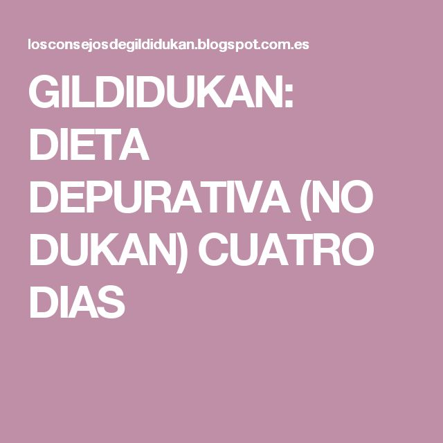 GILDIDUKAN: DIETA DEPURATIVA (NO DUKAN) CUATRO DIAS