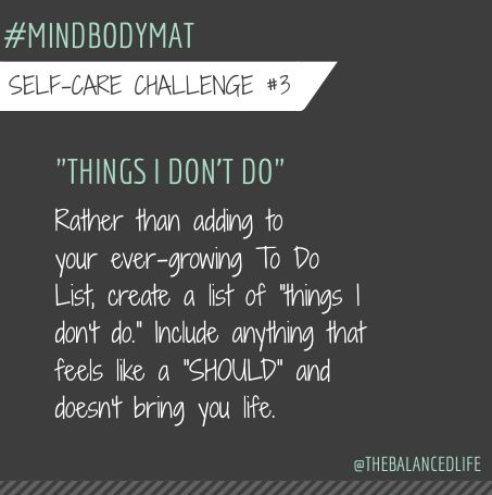 Today's Self-Care Challenge...sometimes it's just as important to clarify the things we DON'T do. Making a list like this brings freedom in so many ways. (click the photo for more details). #mindbodymat