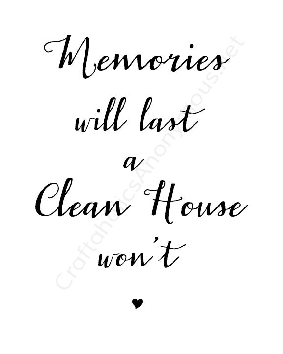 Who needs a clean house right!?