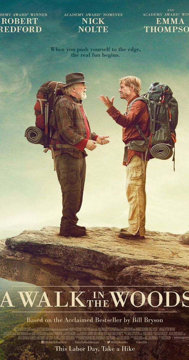 Directed by Ken Kwapis.  With Robert Redford, Nick Nolte, Emma Thompson, Mary Steenburgen. After spending two decades in England, Bill Bryson returns to the U.S., where he decides the best way to connect with his homeland is to hike the Appalachian Trail with one of his oldest friends.