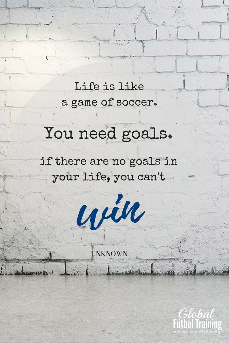"""Life is like a game of soccer. You need goals. If there are no goals in your life, you can't win."" soccer quotes, sports quotes."