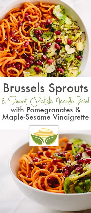 Brussels Sprouts and Sweet Potato Noodle Bowl with Pomegranates and Maple-Sesame Vinaigrette
