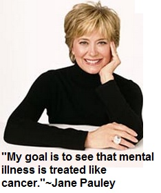 """My goal is to see that mental illness is treated like cancer."" ~Jane Pauley"