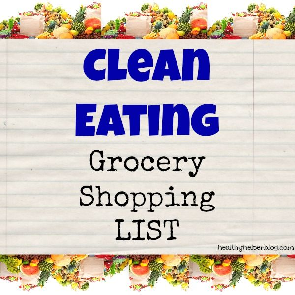 The Ultimate Clean Eating Grocery Shopping List – Healthy Helper