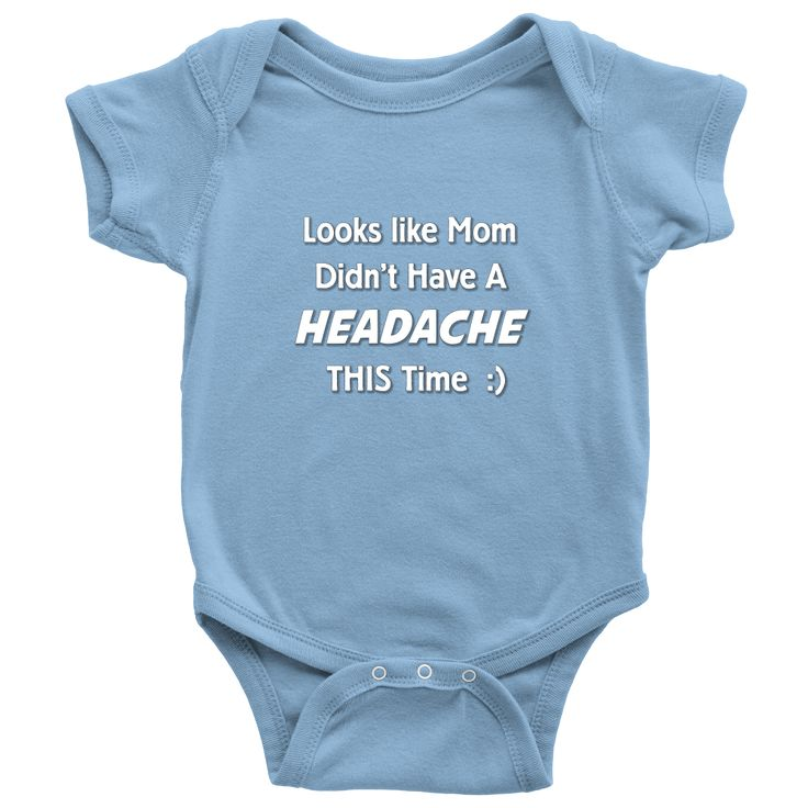 Funny Baby Clothes - Mom Didn't Have A Headache - Baby Onesie
