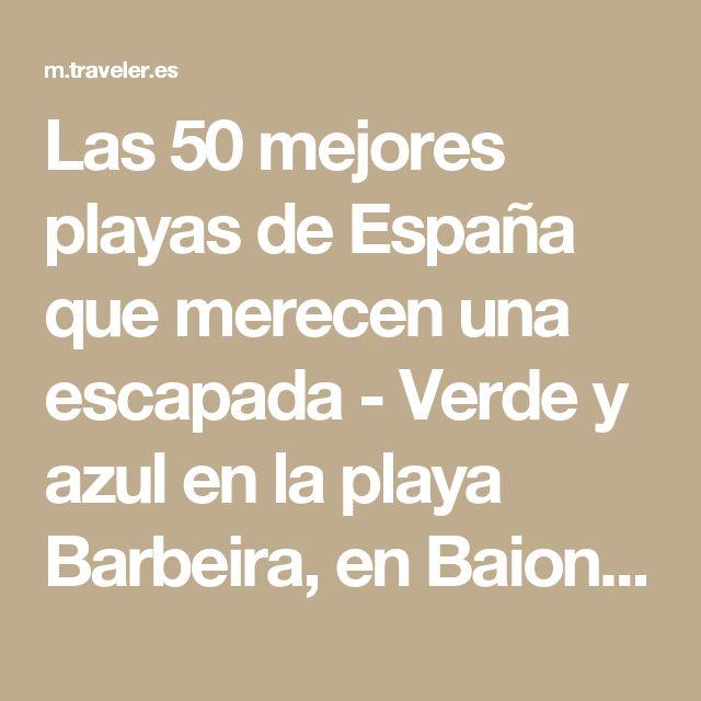 Las 50 mejores playas de España que merecen una escapada - Verde y azul en la playa Barbeira, en Baiona | Galería de fotos 24 de 50 | Traveler
