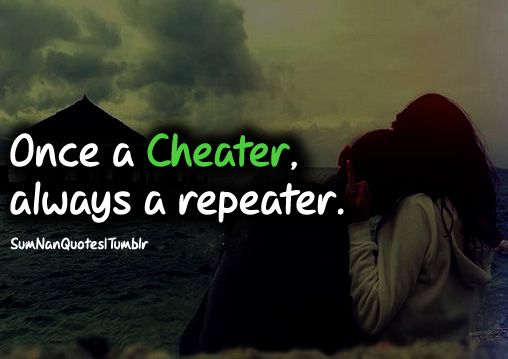 Once a cheater always a repeater. #Quote #SumNanQuotes