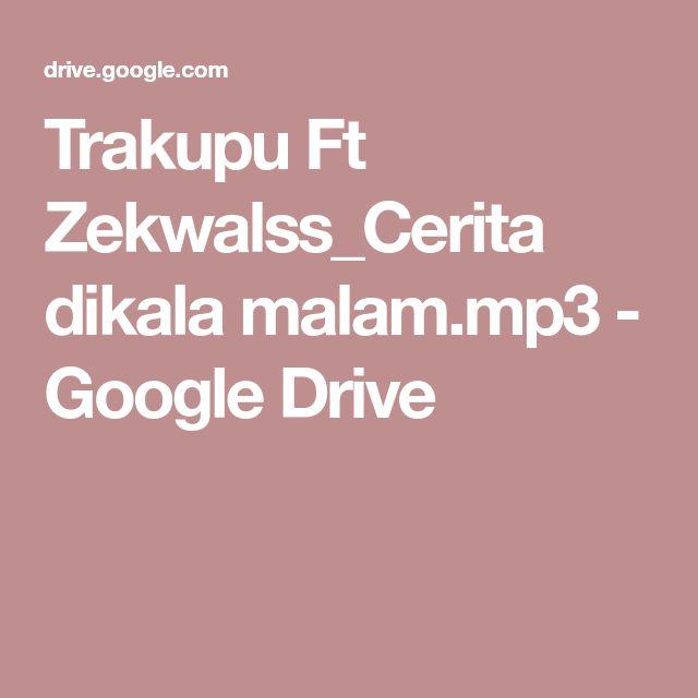 Trakupu Ft Zekwalss_Cerita dikala malam.mp3 - Google Drive