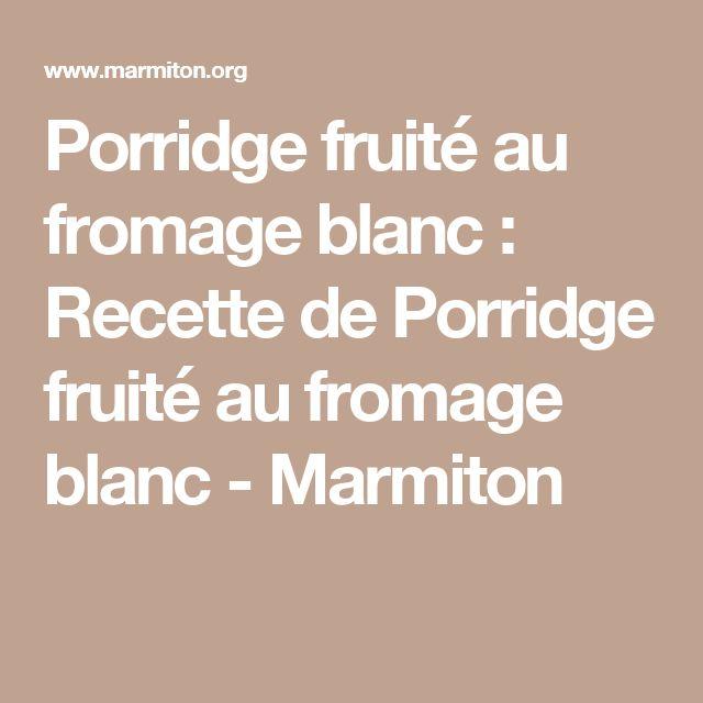 Porridge fruité au fromage blanc : Recette de Porridge fruité au fromage blanc - Marmiton