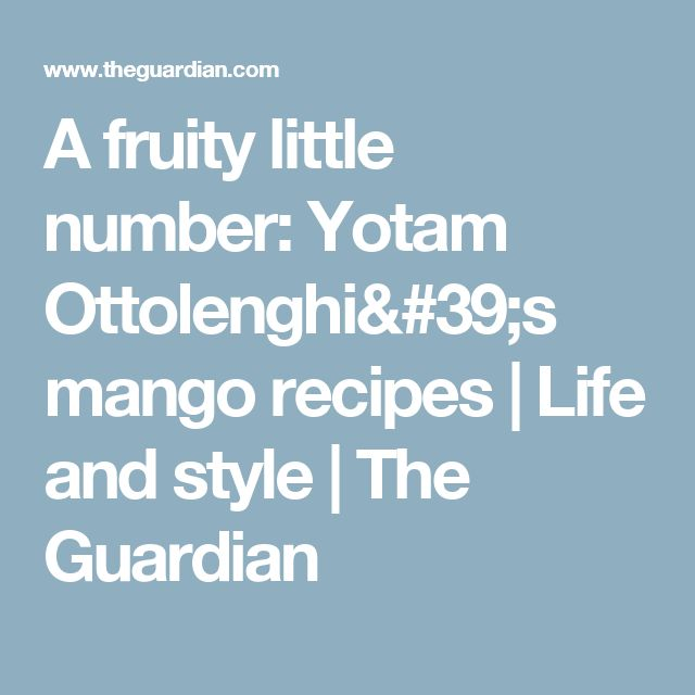 A fruity little number: Yotam Ottolenghi's mango recipes | Life and style | The Guardian