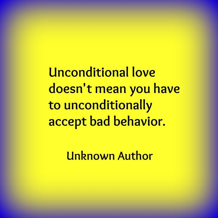 Unconditional love doesn't mean you have to unconditionally accept bad behavior.  Narcissistic Abuse Recovery.