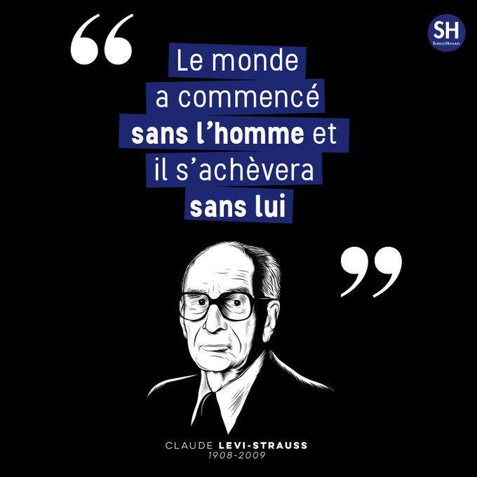 """""""Le monde a commencé sans l'homme et il s'achevera sans lui"""", Claude Lévi-Strauss (1908 - 2009), @SH_mag, 7 Nov 2016"""