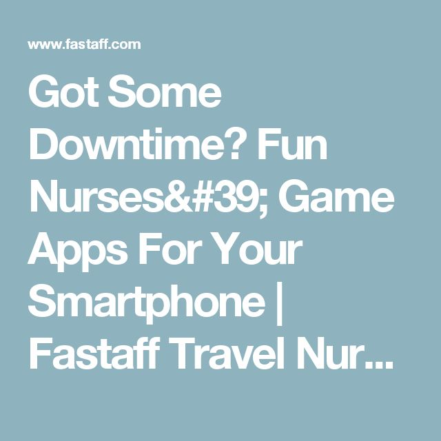 Got Some Downtime? Fun Nurses' Game Apps For Your Smartphone | Fastaff Travel Nursing