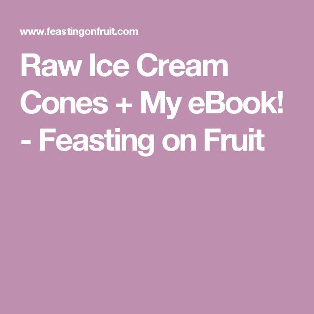 Raw Ice Cream Cones + My eBook! - Feasting on Fruit