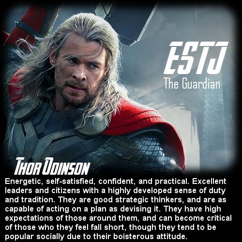Behind the Mask: The Avengers Personality Chart - Thor [ESTJ].  Thor might actually be ESFJ, but the ESTJ description here is good.