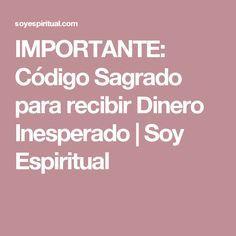 IMPORTANTE: Código Sagrado para recibir Dinero Inesperado | Soy Espiritual