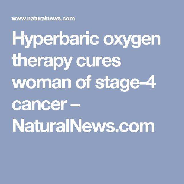Hyperbaric oxygen therapy cures woman of stage-4 cancer – NaturalNews.com