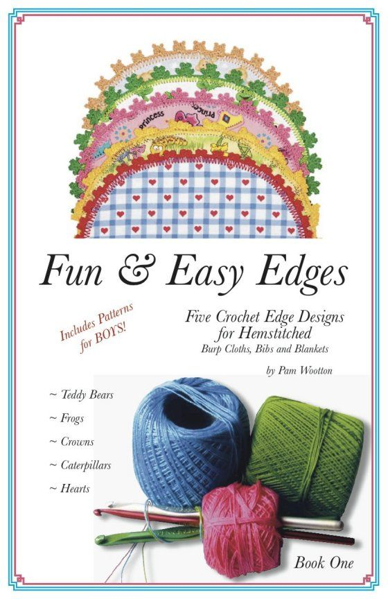 The ORIGINAL! Book 1. Crochet edge patterns that include: Teddy Bears, Frogs, Princess Crowns, Caterpillars, Hearts.  Available at funandeasyedges.com.