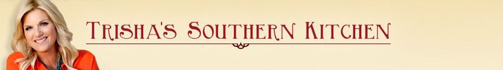 Trisha's Southern Kitchen Recipes