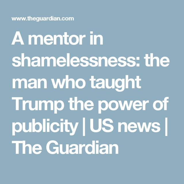 A mentor in shamelessness: the man who taught Trump the power of publicity | US news | The Guardian