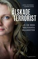 Älskade terrorist - 16 år med militanta islamister, Jesper Huor, Anna Sundberg +++ (bokcirkel) Intressant men skapar ilska. Språket är sådär - som i en biografi.