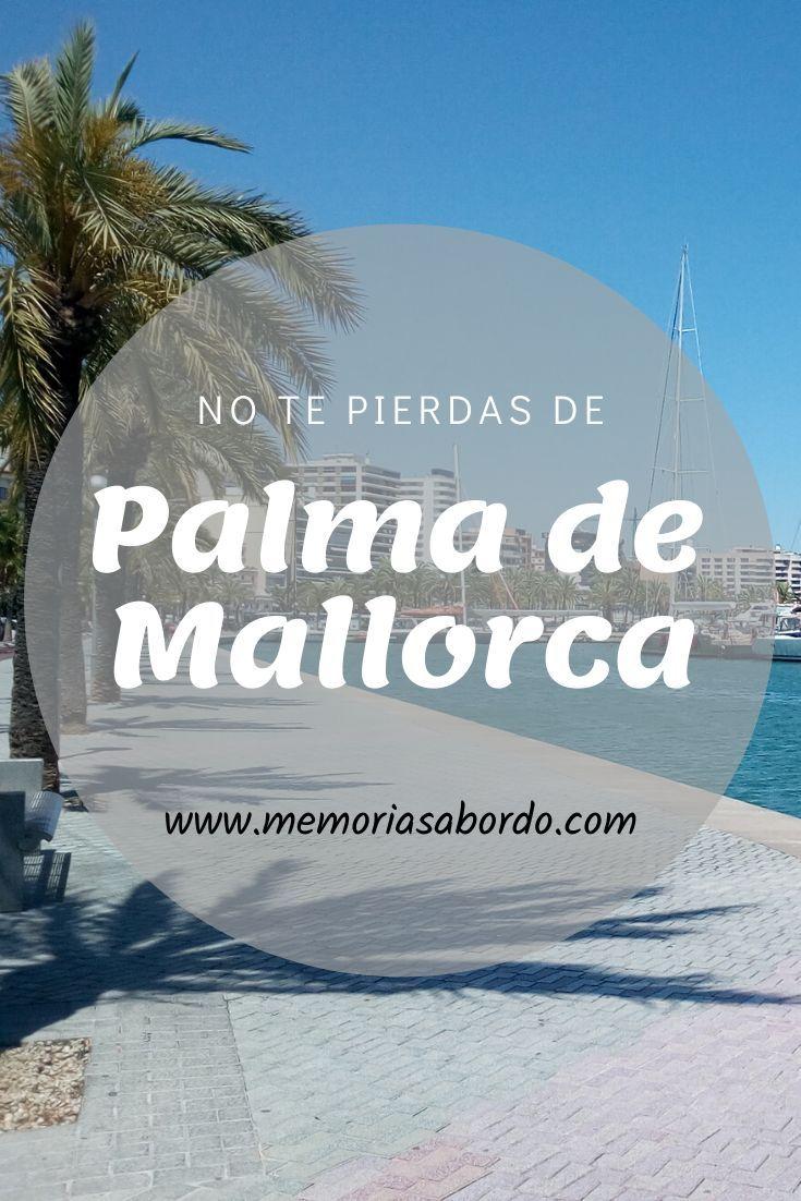 Palma De Mallorca Que Hacer Para Disfrutar Tus Vacaciones Memorias A Bordo Palma De Mallorca Mallorca Playas Paradisiacas