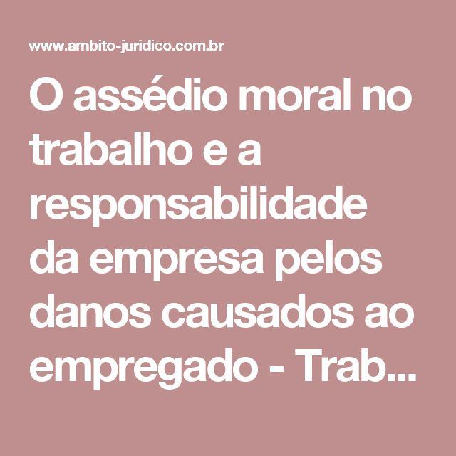 O assédio moral no trabalho e a responsabilidade da empresa pelos danos causados ao empregado  - Trabalho - Âmbito Jurídico