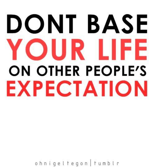 Don't base your life on other people's expectations Quote