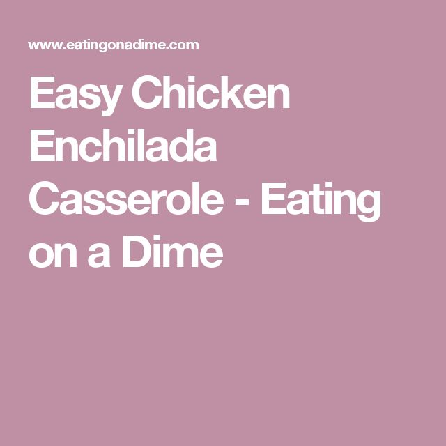 Easy Chicken Enchilada Casserole - Eating on a Dime