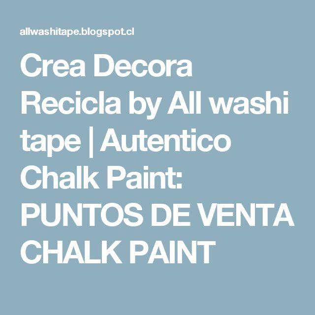 Crea Decora Recicla by All washi tape   Autentico Chalk Paint: PUNTOS DE VENTA CHALK PAINT