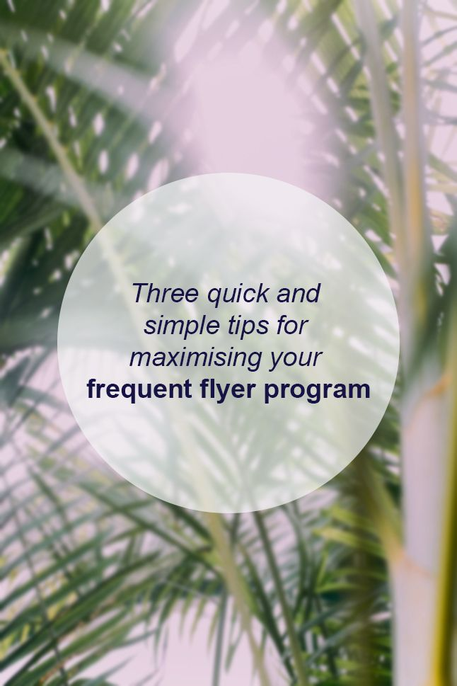 Three quick and simple tips for maximising your frequent flyer program