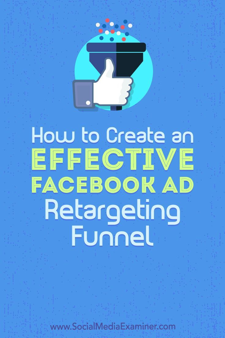 How to Create an Effective Facebook Ad Retargeting Funnel