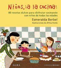 Niños, ¡a la cocina! : 80 recetas dulces para disfrutar cocinando con niños de todas las edades