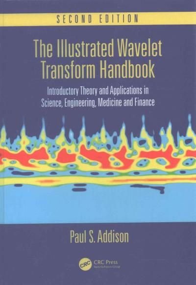 The Illustrated Wavelet Transform Handbook: Introductory Theory and Applications in Science, Engineering, Medicin...