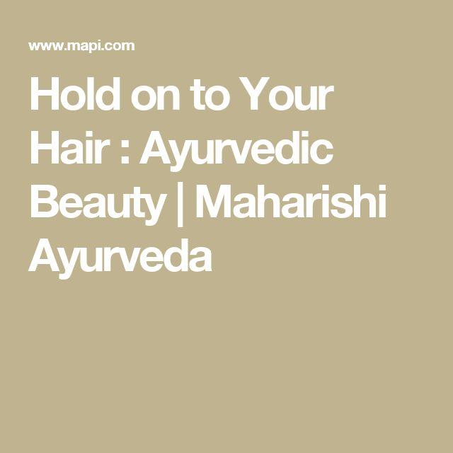 Hold on to Your Hair : Ayurvedic Beauty   Maharishi Ayurveda
