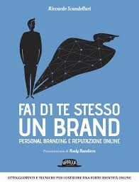 Riccardo SCANDELLARI, FAI DI TE STESSO UN BRAND, Dario Flaccovio 2014. Interessante manuale utile per costruire la propria presenza on line.