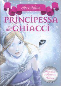 Libro La principessa dei ghiacci. Principesse del regno della fantasia: 1 di Tea Stilton
