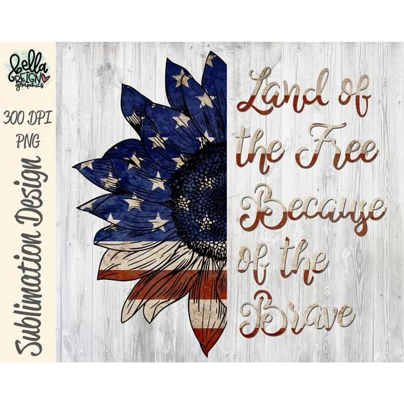 Patriotic Sunflower Home of the Free Because of the Brave Sublimation Print