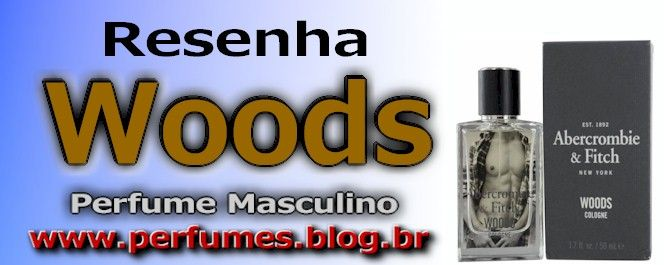 Perfume Masculino Woods http://perfumes.blog.br/resenha-de-perfumes-abercrombie-woods-masculino-preco