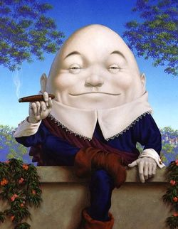 I will leave what the previous pinner said, but it has been discussed below, and turns out not to be true:  Humpty dumpty. real story behind the rhyme dates back to the English Civil War. Humpty was a huge cannon mounted atop a high wall-like church tower. During the Siege of Colchester, The tower was hit by enemy cannon fire and Humpty suffered a great fall. There was no fixing the cannon or the tower, and the Humpty Dumpty rhyme was born.
