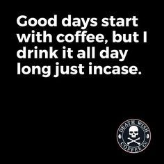 #coffee #coffeequotes Good days start with coffee, but I drink it all day long just in case.