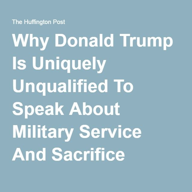 Why Donald Trump Is Uniquely Unqualified To Speak About Military Service And Sacrifice