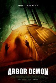 Arbor Demon An adventurous woman with a secret from her husband insists the couple go camping to reconnect. Something in the woods wipes out a group of hunters nearby, preventing the couple from leaving their tent. Secrets and supernatural stories come to light, and they must determine if the real threat is inside or outside their enclosure.
