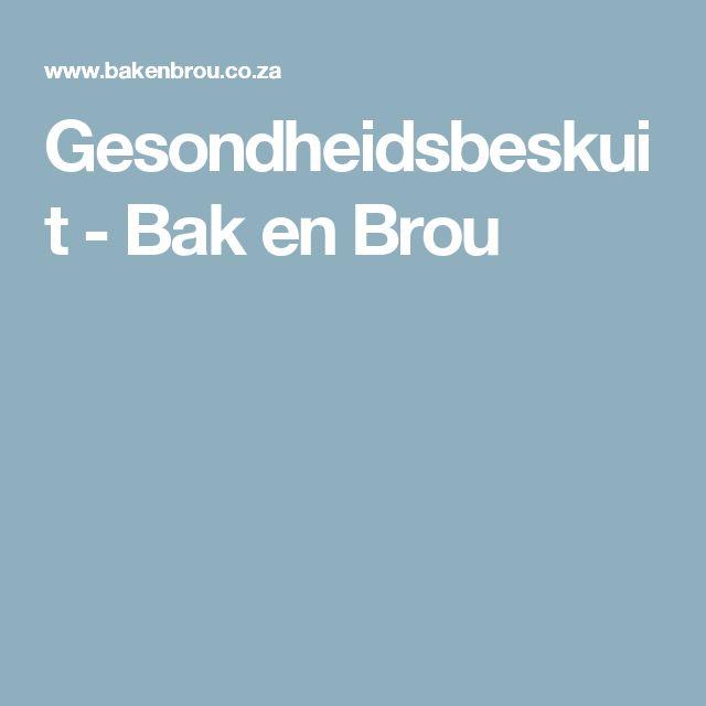 Gesondheidsbeskuit  - Bak en Brou