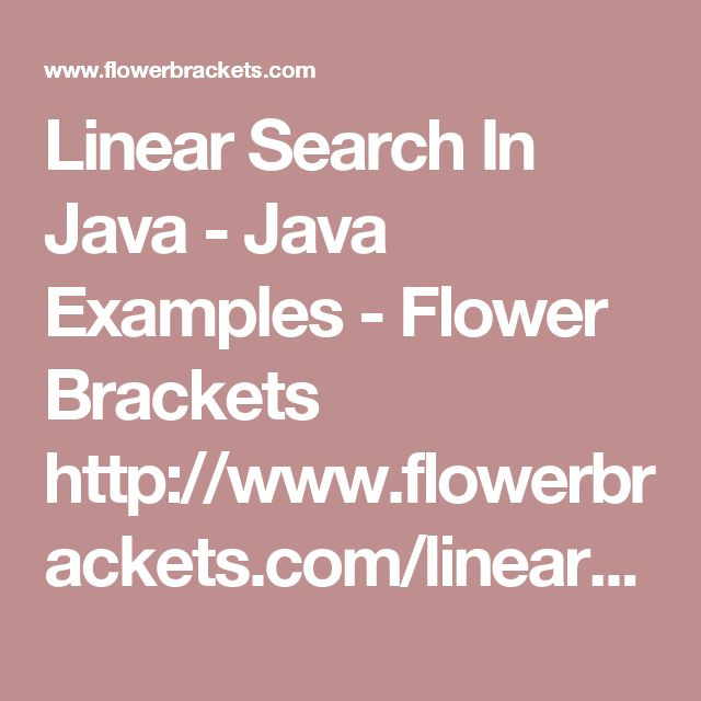 Linear Search In Java - Java Examples - Flower Brackets http://www.flowerbrackets.com/linear-search-in-java/