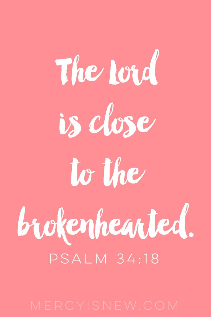 Scriptures for the Brokenhearted. Scriptures for when you're hurting. God is close to the brokenhearted.