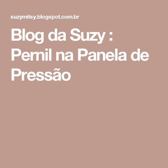 Blog da Suzy : Pernil na Panela de Pressão